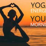 YOGA POSES TO ENERGISE YOUR MORNING
